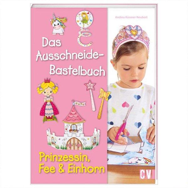 Christophorus Verlag Das Ausschneide-Bastelbuch - Prinzessin, Fee und Einhorn