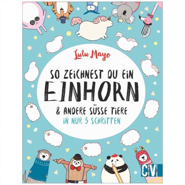 Christophorus Verlag So zeichnest du ein Einhorn & andere süße Tiere in nur 5 Schritten