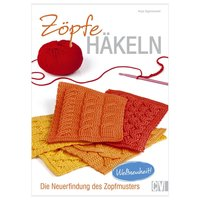 Christophorus Verlag Zöpfe häkeln - Die Neuerfindung des Zopfmusters